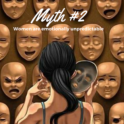 Myth #2 - Women are Emotionally Unpredictable