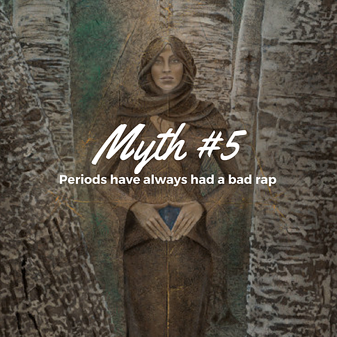 Myth #5 - Periods Have Always had a Bad Rap