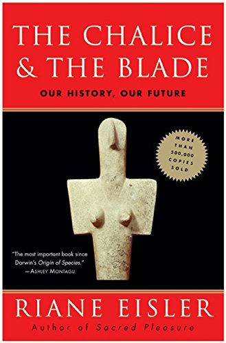 The Chalice and the Blade: Our History, Our Future