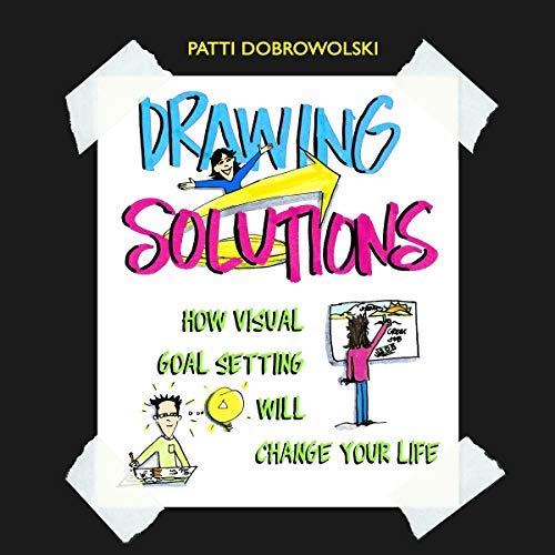 Drawing Solutions: How Visual Goal Setting Will Change your Life